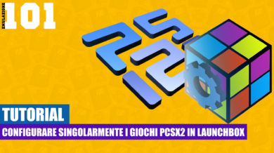 Come configurare singolarmente i giochi Pcsx2 in LaunchBox [TUTORIAL]